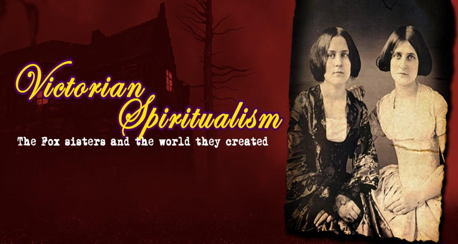 Victorian Spiritualism - The Fox sisters and the world they created